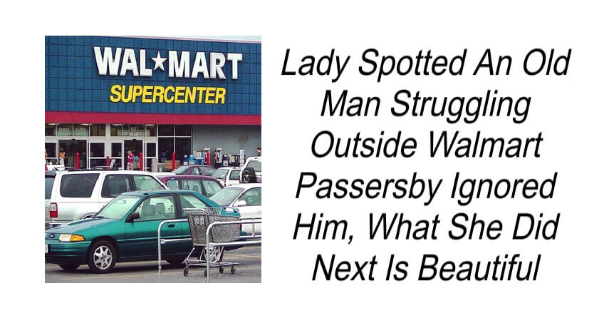 Lady Spotted An Old Man Struggling Outside Walmart.