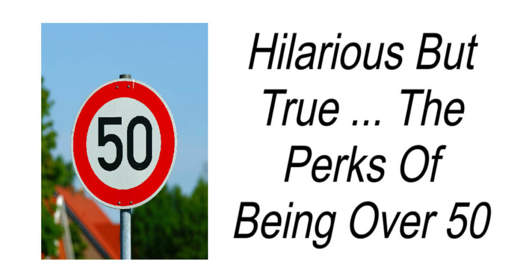 Hilarious Perks Of Being Over 50