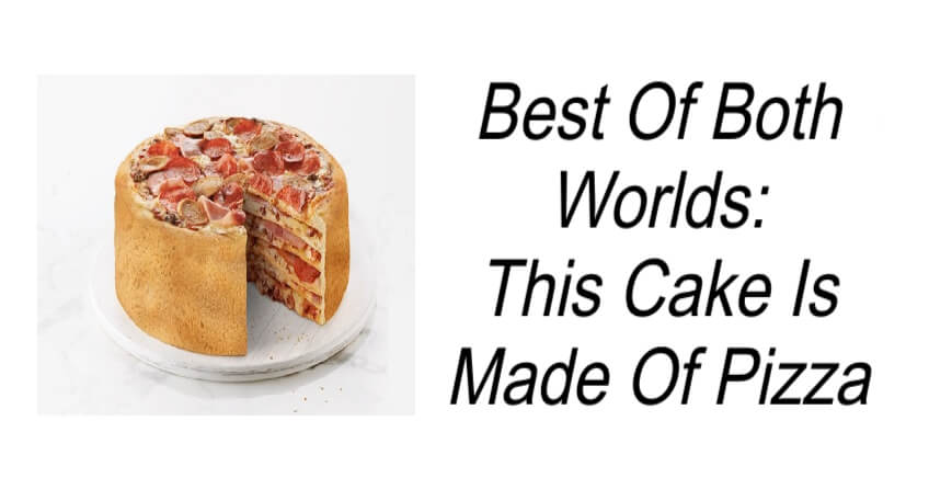 This Cake Is Made Of Pizza