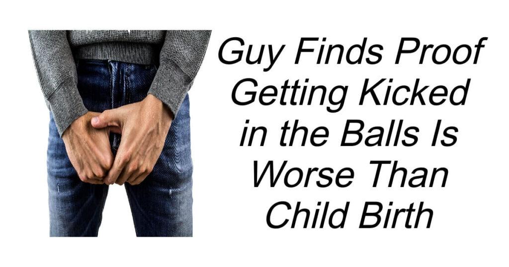 Getting Kicked in the Balls Vs Child Birth