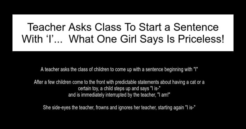 Teacher Asks Class To Start a Sentence With 'I'