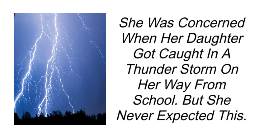 She Was Concerned When Her Daughter Got Caught In A Thunder Storm
