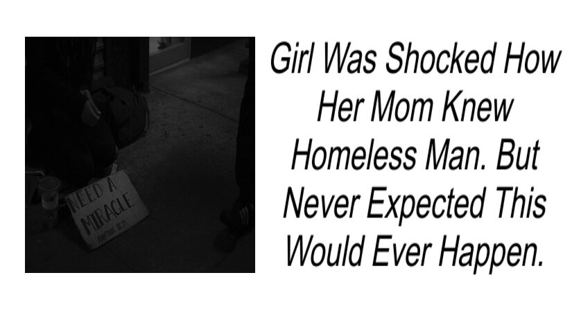 Girl Was Shocked How Her Mom Knew Homeless Man.