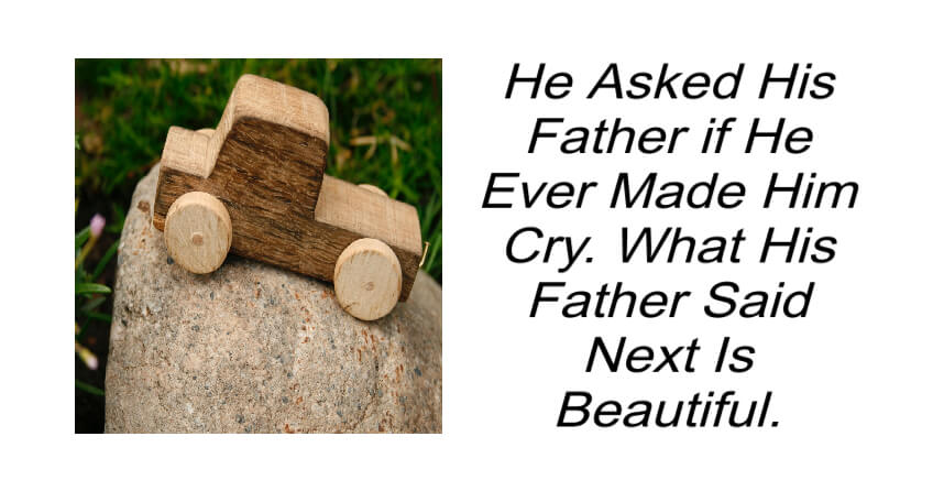He Asked His Father if He Ever Made Him Cry