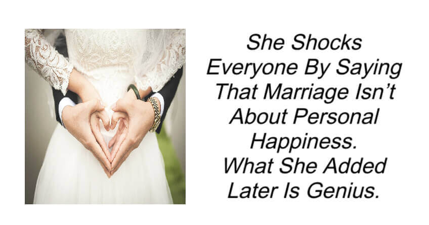 She Shocks Everyone By Saying That Marriage Isn't About Personal Happiness