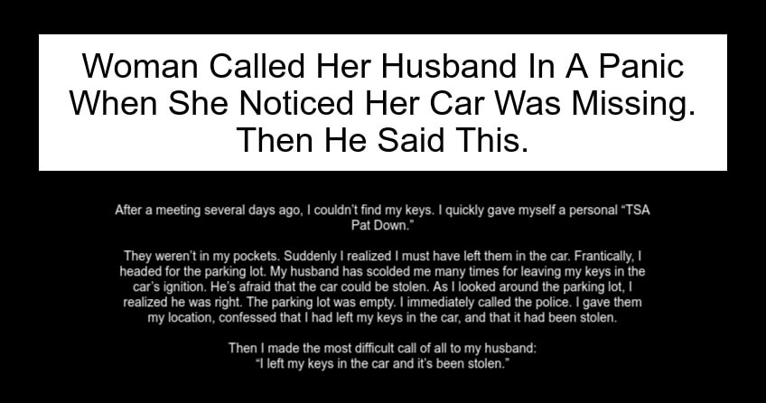 Woman Called Her Husband In A Panic When She Noticed Her Car Was Missing.
