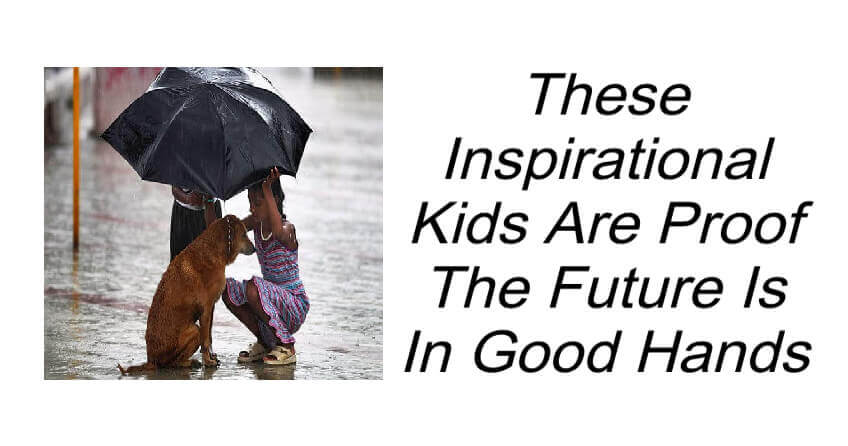 These Inspirational Kids Are Proof The Future Is In Good Hands