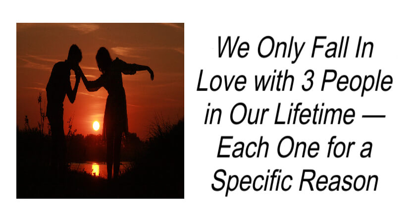 We Only Fall In Love with 3 People in Our Lifetime