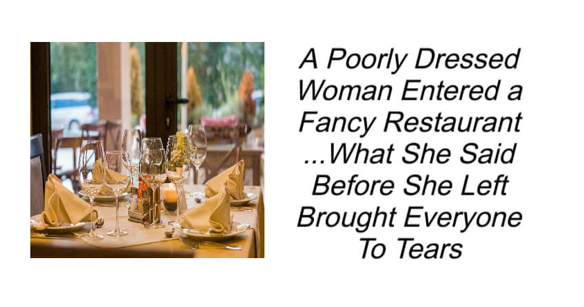 A Poorly Dressed Woman Entered a Fancy Restaurant