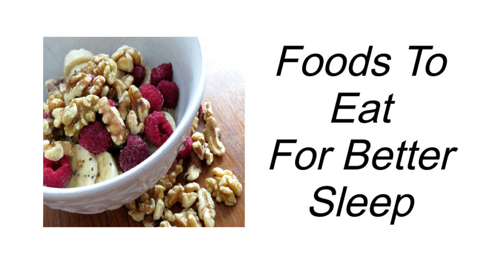 Foods To Eat For Better Sleep