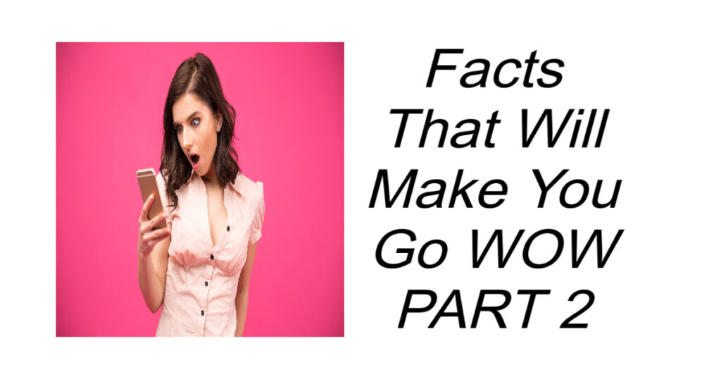 12 Facts That Will Make You Go WOW PART 2