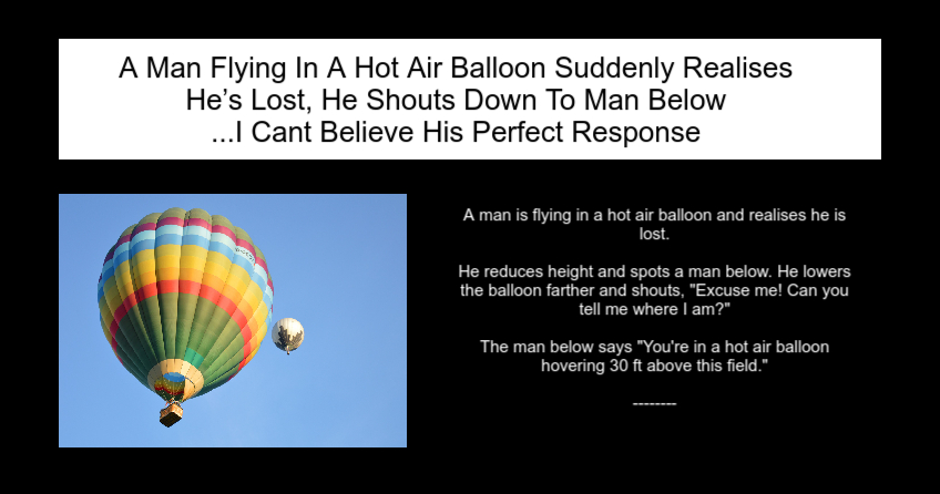 A Man Flying In A Hot Air Balloon Suddenly Realises He's Lost