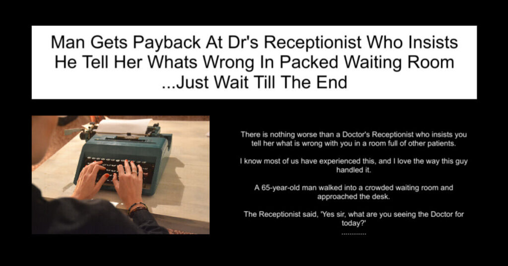 Man Gets Payback At Dr's Receptionist