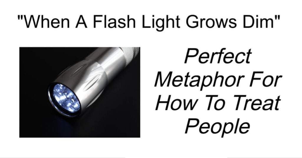 When A Flash Light Grows Dim