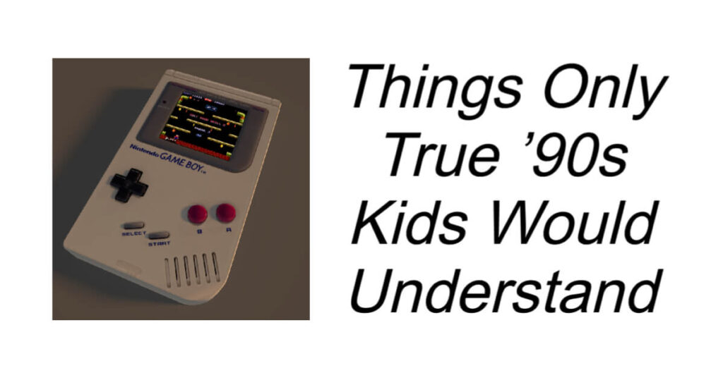 Things Only True '90s Kids Would Understand